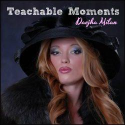 teachable moments with daejha milan