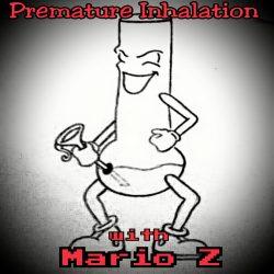 Premature Inhalation with Mario Z